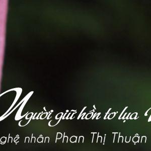 Hành trình truyền cảm hứng WeChoice Awards - Nghệ nhân Phan Thị Thuận - Người Giữ Hồn Tơ Lụa